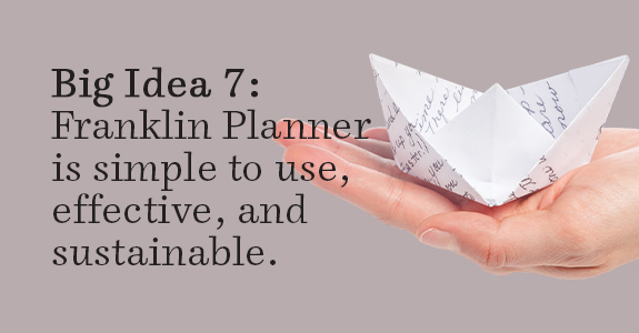 Big Idea 7: The Franklin Planner Is Simple To Use, Effective, And Sustainable
