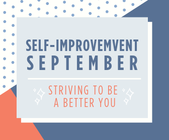 Self Improvement September. Striving to be a better you