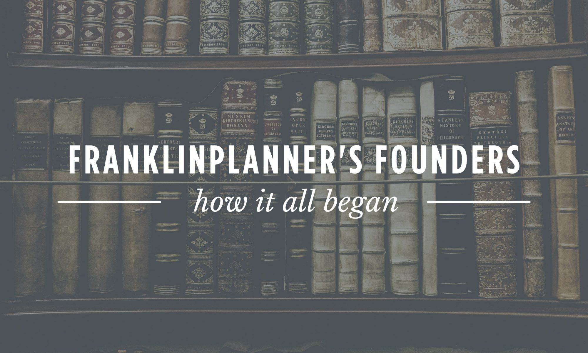 Franklinplanner's Founders. How it all began