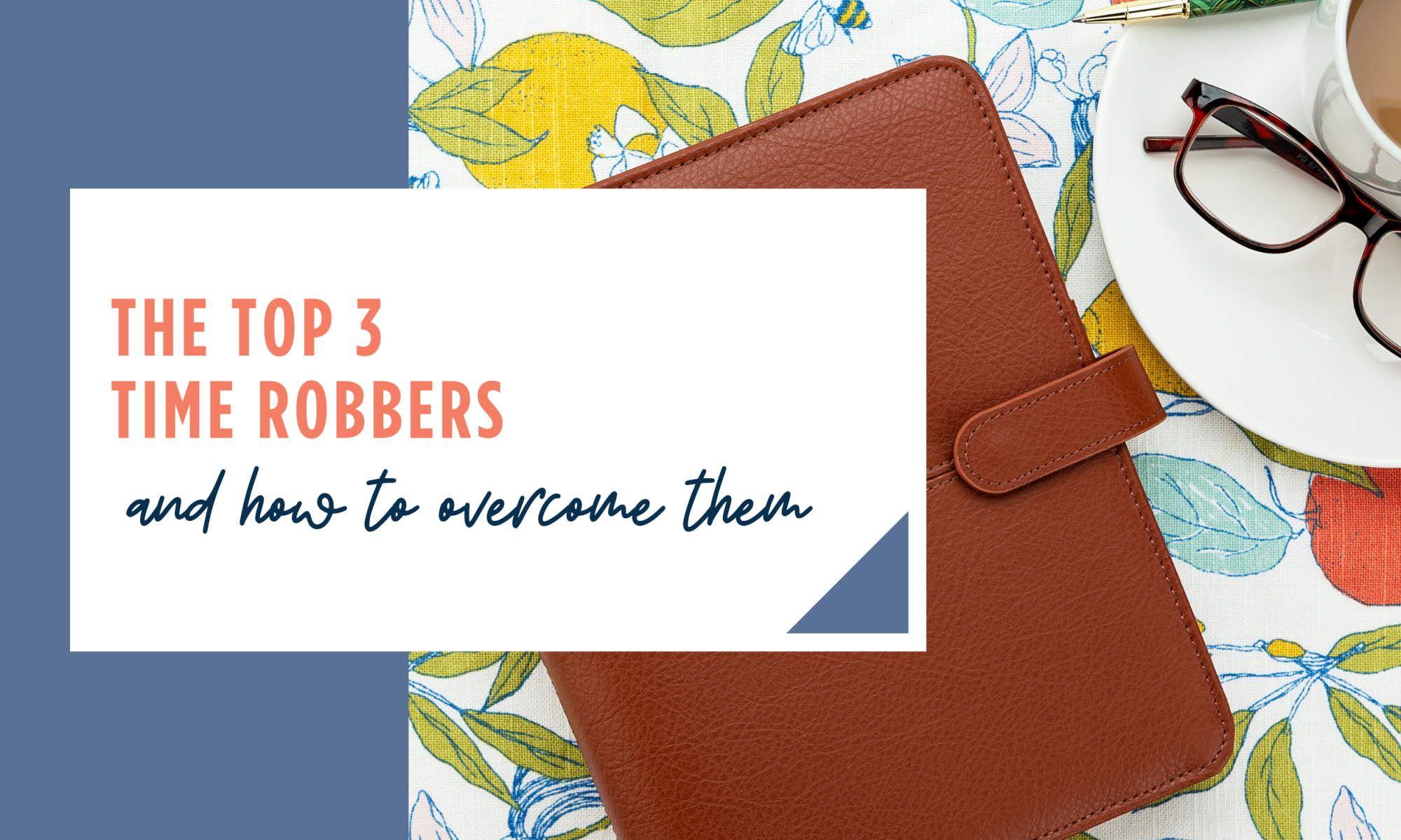 The top three time robbers and how to overcome them