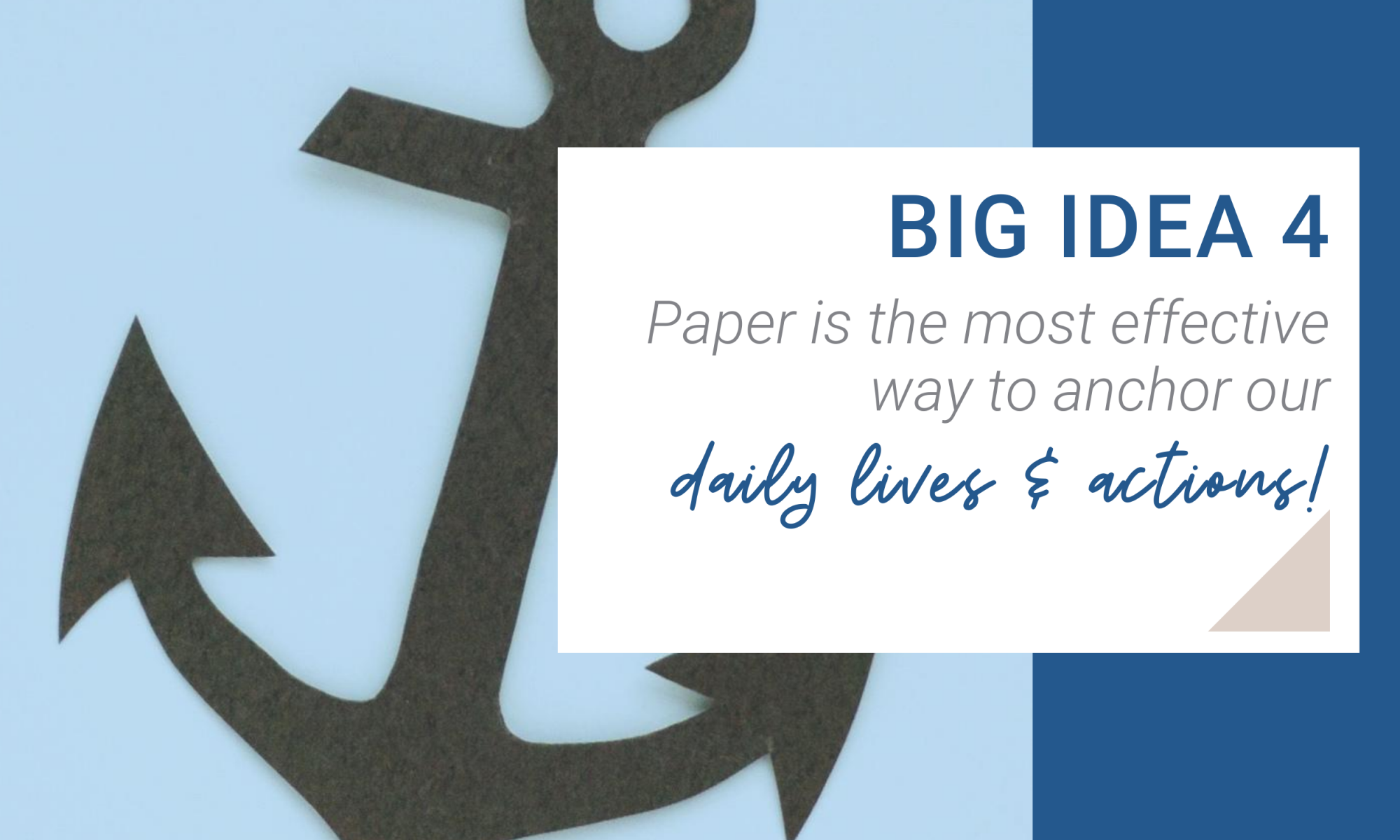 Big Idea 4. Paper is the most effective way to anchor out daily lives and actions