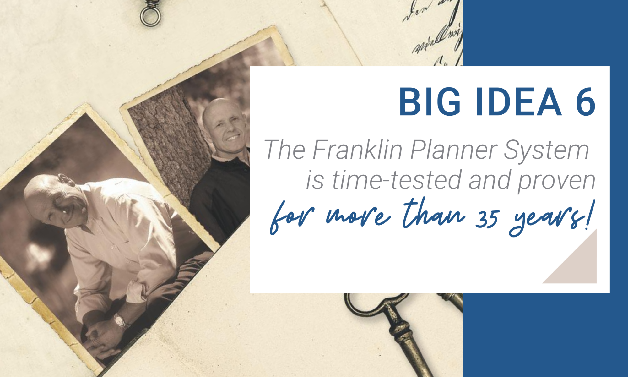 Big Idea 6. The Franklin Planner System if time-tested and proven for more than 35 years!