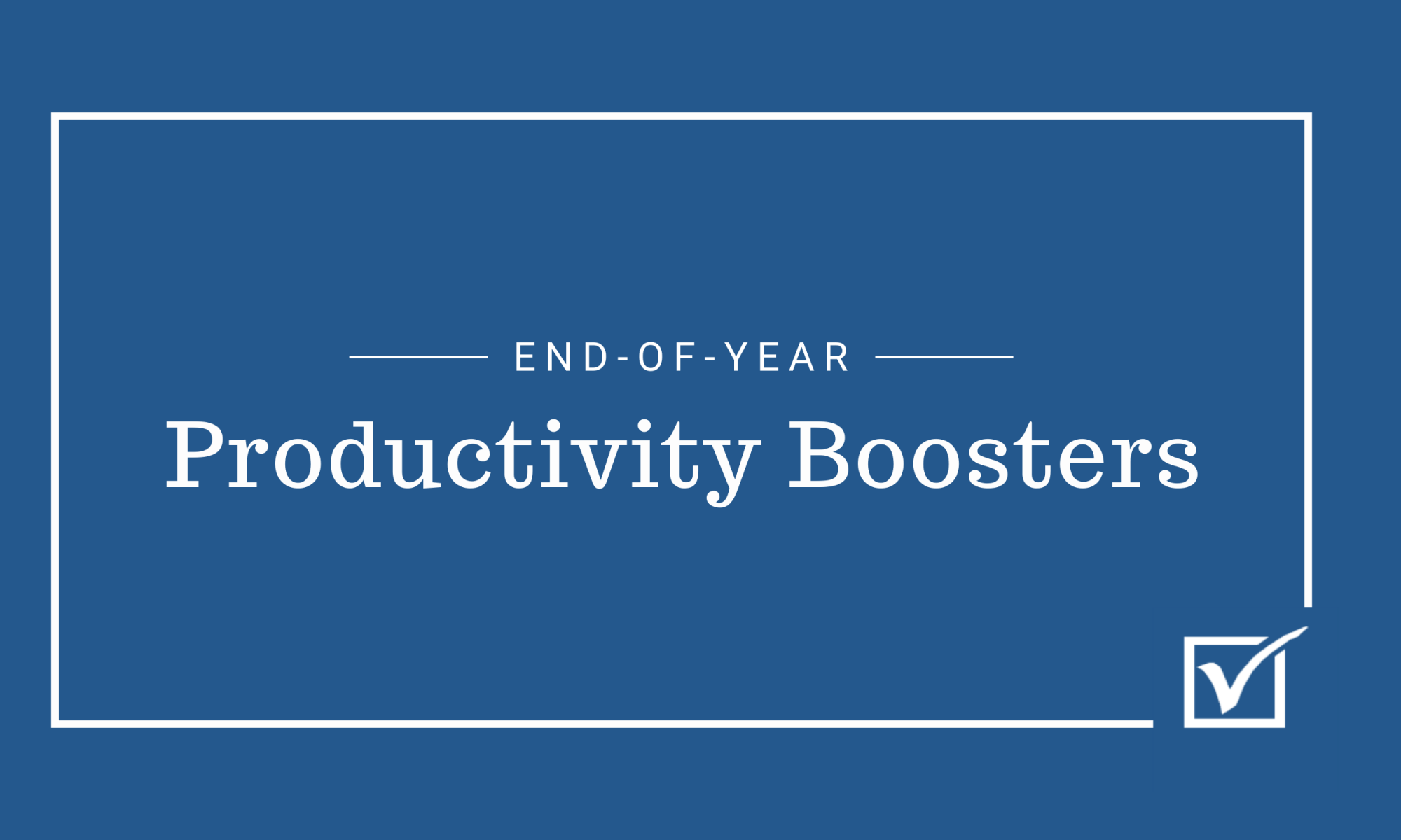 End of Year Productivity Boosters