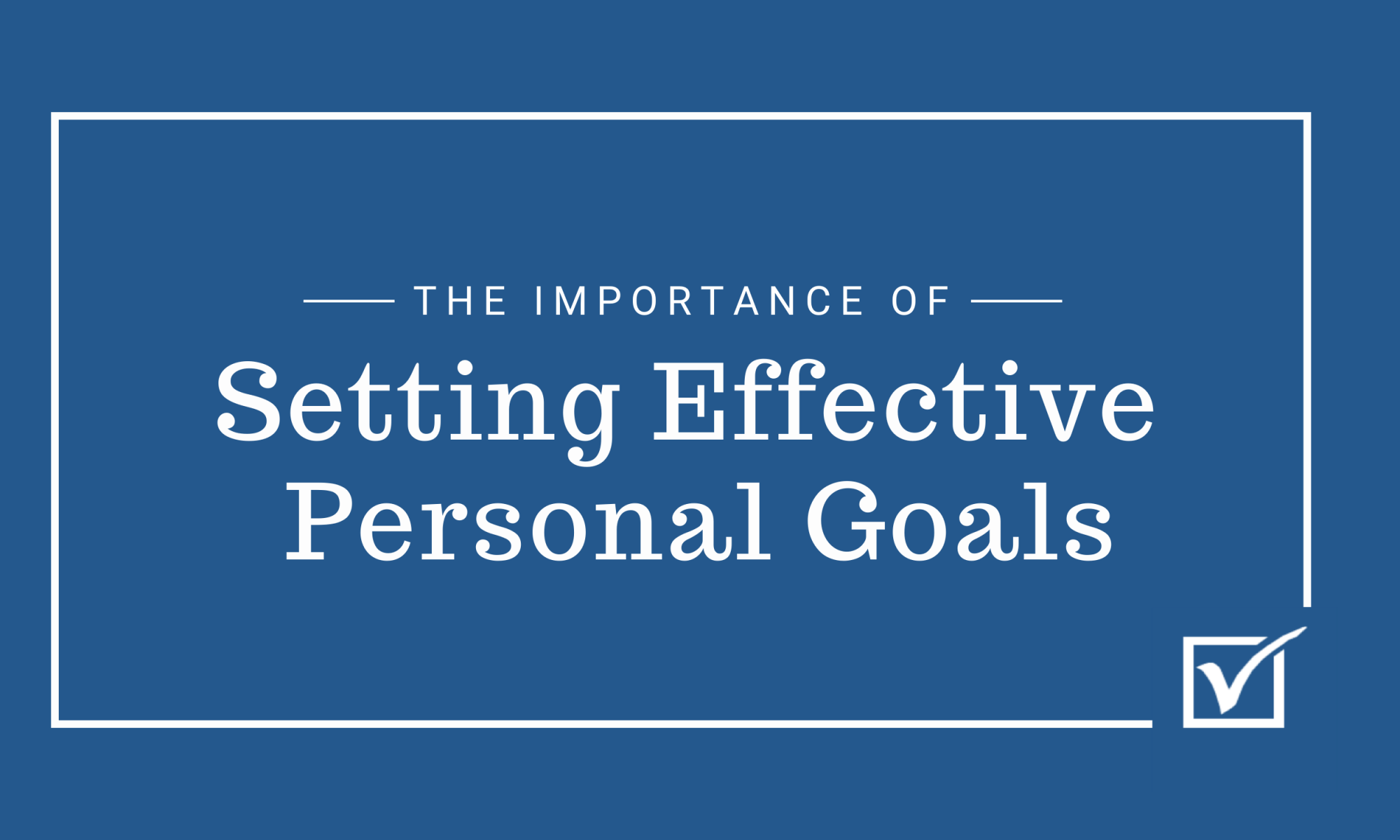 The Importance of Setting Effective Personal Goals