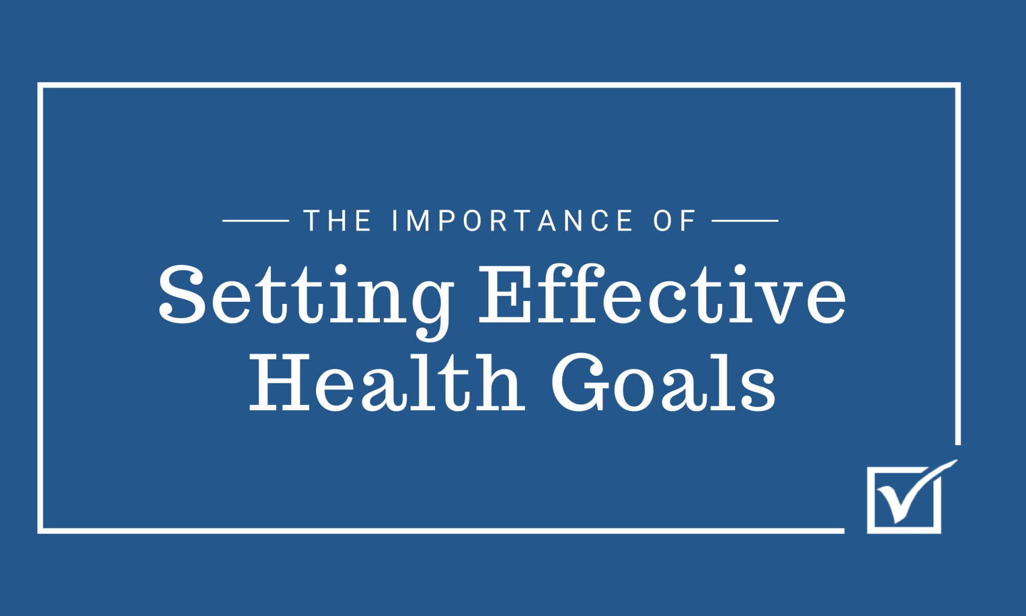 The Importance of Setting Effective Health Goals