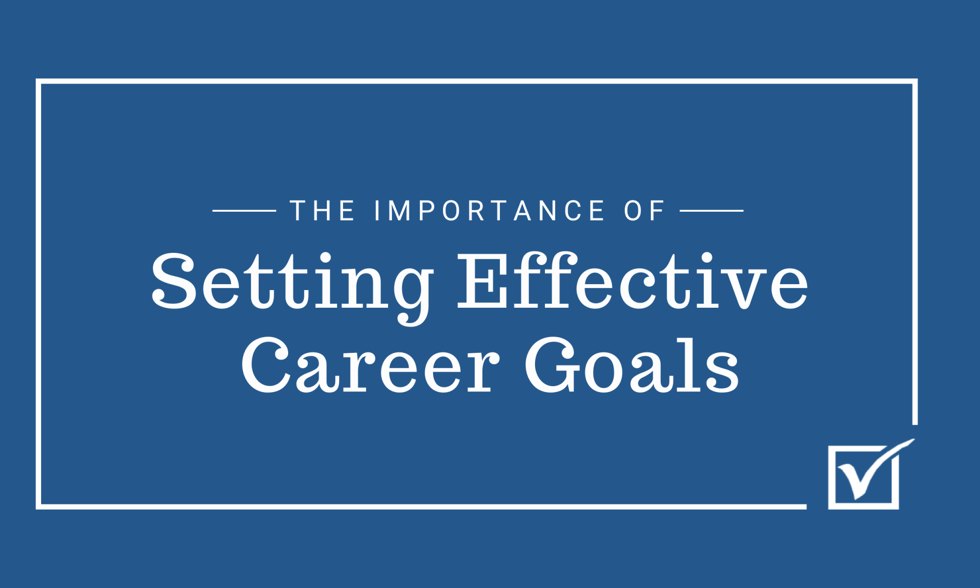 The Importance of Setting Effective Career Goals