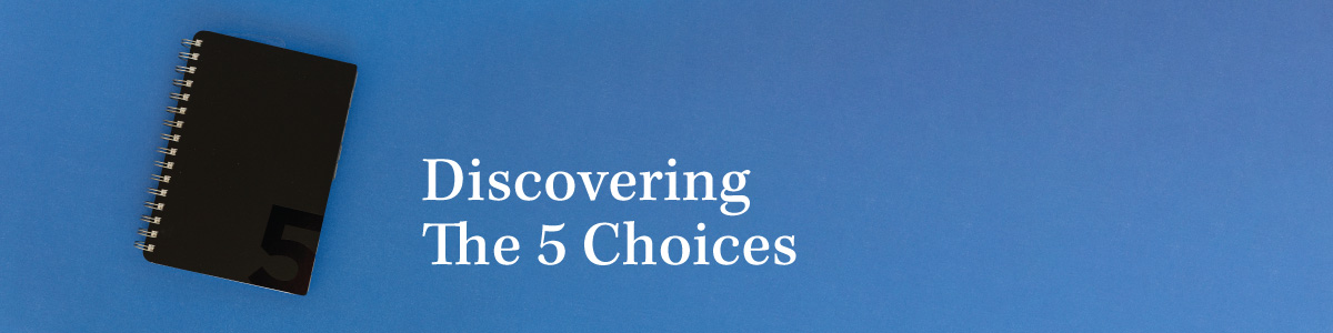 Discovering The 5 Choices