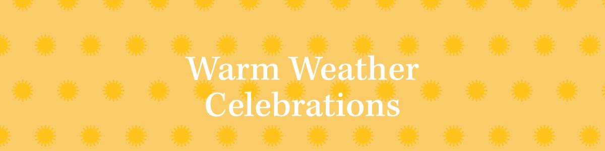 Warm Weather Celebrations