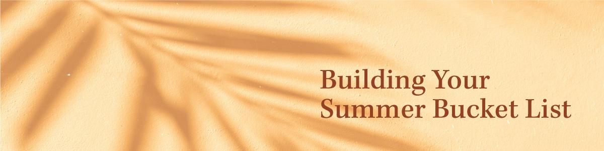 Building Your Summer Bucket List