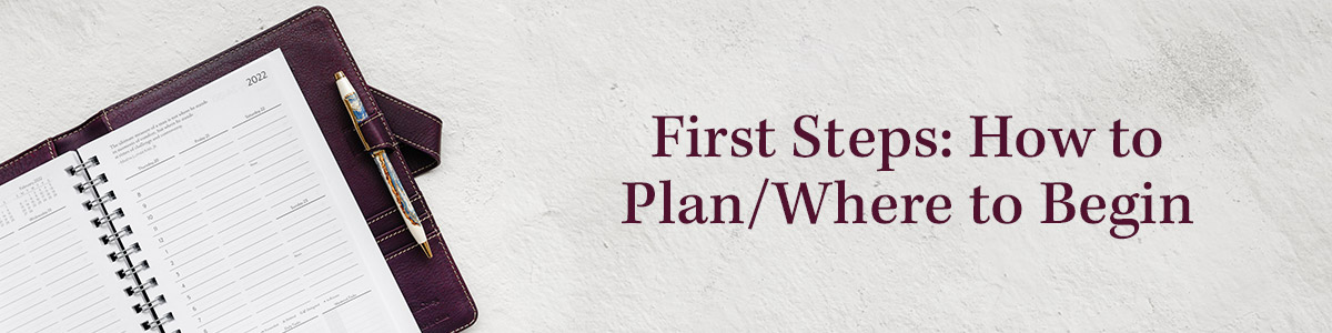 First Steps: How to Plan/Where to Begin